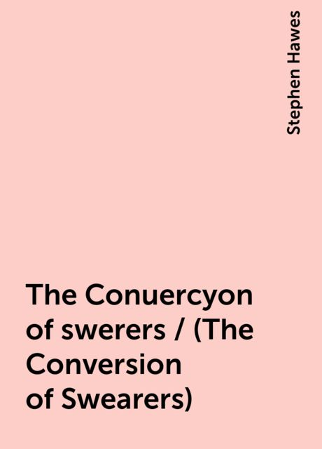 The Conuercyon of swerers / (The Conversion of Swearers), Stephen Hawes