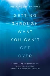 Getting Through What You Can't Get Over, Anita Agers-Brooks