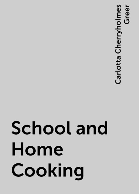 School and Home Cooking, Carlotta Cherryholmes Greer