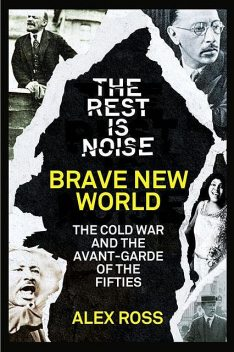 The Rest Is Noise Series: Brave New World, Alex Ross