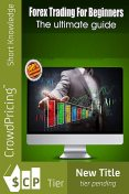The Forex Training Guide – The Traders Manual for All Traders, Lucifer Heart