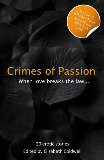 Crimes of Passion, Elizabeth Coldwell, Lucy Felthouse, Giselle Renarde, Cèsar Sanchez Zapata, Lynn Lake, Landon Dixon, Serles, Mia Lovejoy, Courtney James, Gary Philpott, Angela Goldsberry, J.R. Roberts, Jasmine Benedict, Kate J. Cameron, Megan Hussey, Shashauna