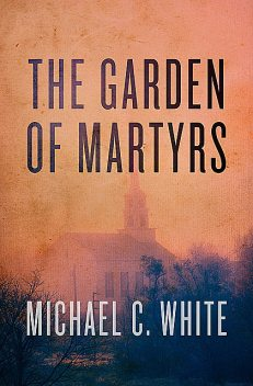 The Garden of Martyrs, Michael White