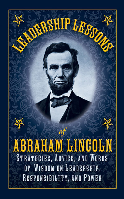 Leadership Lessons of Abraham Lincoln, Abraham Lincoln
