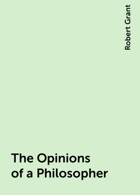 The Opinions of a Philosopher, Robert Grant