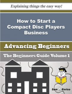 How to Start a Compact Disc Players Business (Beginners Guide), Jc Odonnell