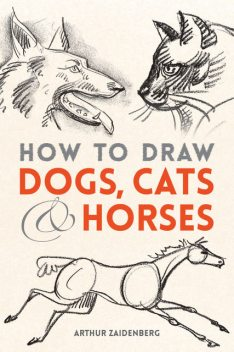 How to Draw Dogs, Cats and Horses, Arthur Zaidenberg