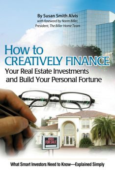 How to Creatively Finance Your Real Estate Investments and Build Your Personal Fortune, Susan Smith Alvis