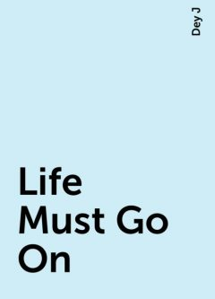 Life Must Go On, Dey J