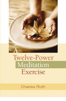 A Twelve-Power Meditation Exercise, Charles Roth