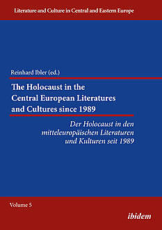 The Holocaust in the Central European Literatures and Cultures since 1989, Reinhard Ibler
