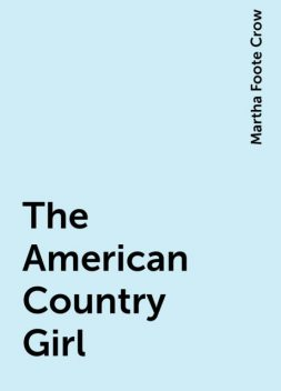 The American Country Girl, Martha Foote Crow