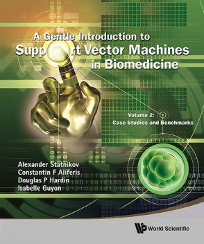 A Gentle Introduction to Support Vector Machines in Biomedicine, Alexander Statnikov, Constantin F Aliferis, Douglas P Hardin, Edited by