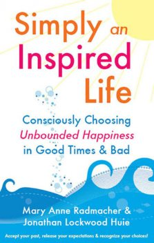 Simply An Inspired Life, Mary Anne Radmacher, Jonathan Huie