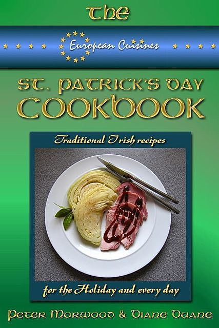 St. Patrick's Day Cookbook Traditional Irish recipes for Saint Patrick's Day… and every day, Diane Duane, Peter Morwood