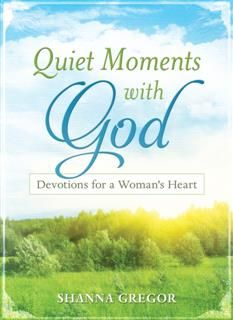 Quiet Moments with God, Shanna D. Gregor
