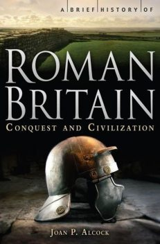 A Brief History of Roman Britain, J.P., Alcock