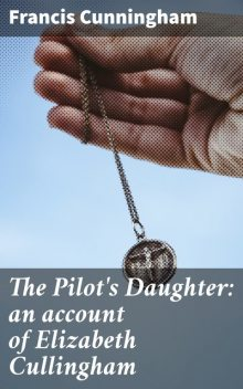 The Pilot's Daughter: an account of Elizabeth Cullingham, Francis Cunningham