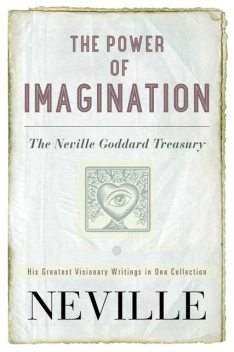 The Power of Imagination, Neville