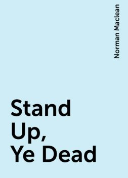 Stand Up, Ye Dead, Norman Maclean