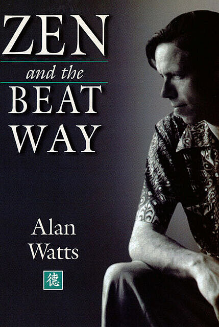 Zen and the Beat Way, Alan Watts