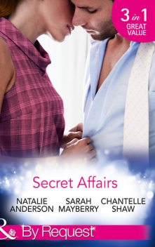 Secret Affairs, Chantelle Shaw, Natalie Anderson, Sarah Mayberry