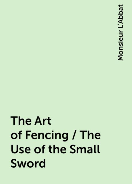 The Art of Fencing / The Use of the Small Sword, Monsieur L'Abbat