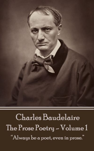 The Prose Poetry – Volume 1, Charles Baudelaire