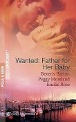 Wanted: Father For Her Baby, Beverly Barton, Emilie Rose, Peggy Moreland