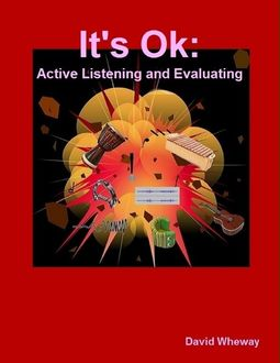 It's Ok: Active Listening and Evaluating, David Wheway