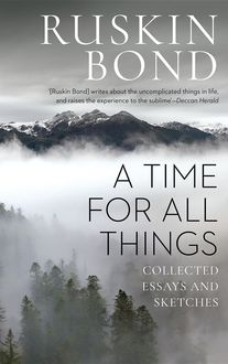 A Time for all Things, Ruskin Bond