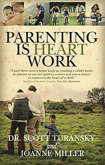 Parenting Is Heart Work, Joanne Miller, Scott Turansky