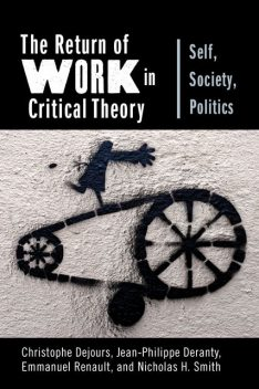 The Return of Work in Critical Theory, Christophe Dejours, Emmanuel Renault, Jean-Philippe Deranty, Nicholas H. Smith