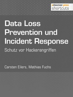 Data Loss Prevention und Incident Response, Carsten Eilers, Mathias Fuchs
