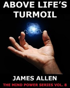 Above Life's Turmoil, James Allen