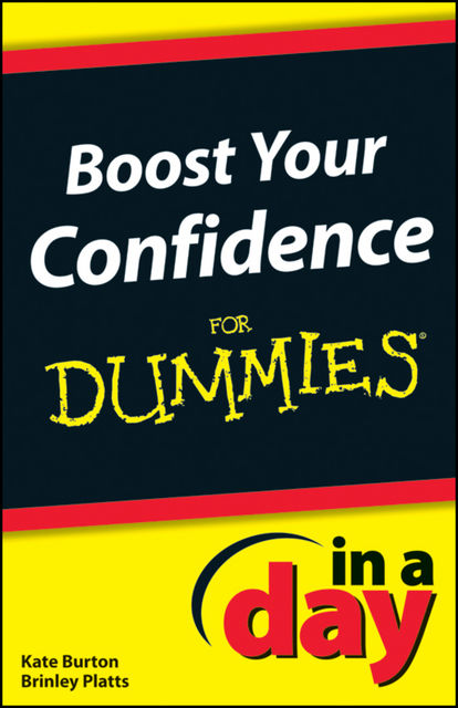 Boost Your Confidence In A Day For Dummies, Kate Burton, Brinley Platts