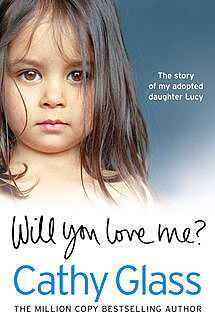 Will You Love Me?: The story of my adopted daughter Lucy, Cathy Glass