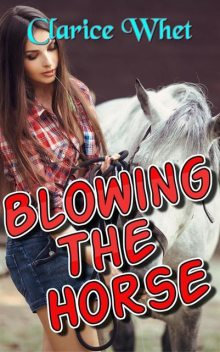 Blowing The Horse: taboo zoophilia beast bestiality bestiality erotica beast erotica horse horse sex animal swallowing cum xxx, Clarice Whet
