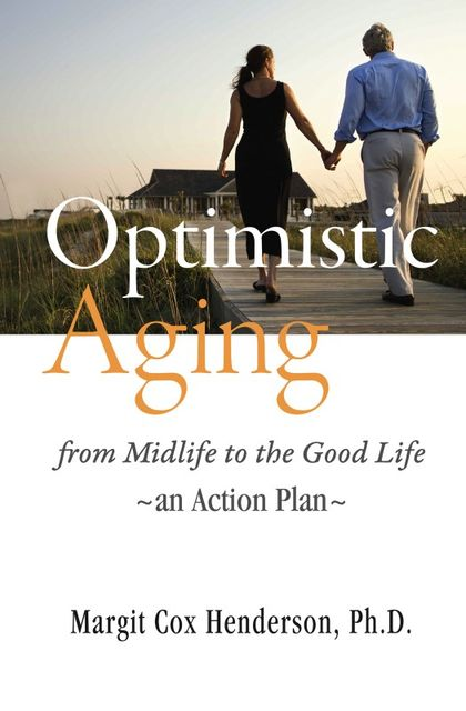 Optimistic Aging: from Midlife to the Good Life, an Action Plan, Henderson Cox Margit