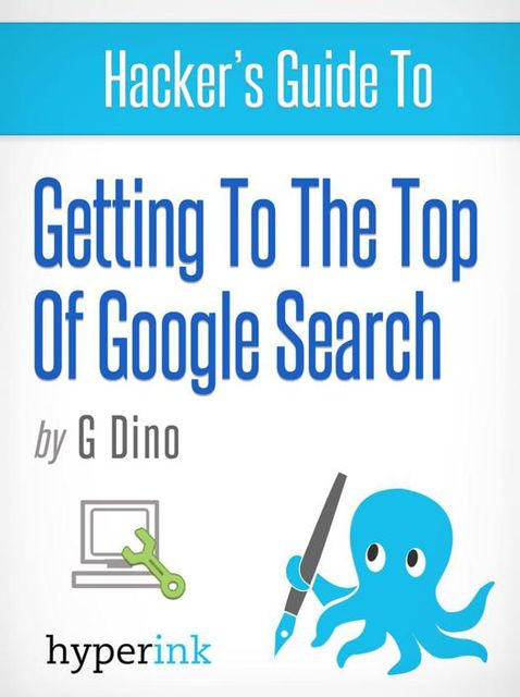 The Hacker's Guide To Getting To The Top Of Google Search, Gino Dino