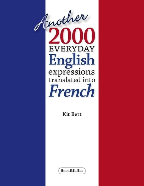 Another 2000 Everyday English Expressions Translated Into French, Kit Bett