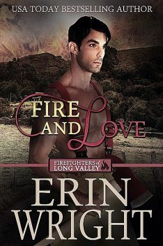 Fire and Love: A Western Fireman Romance Novel (Firefighters of Long Valley Book 3), Erin Wright