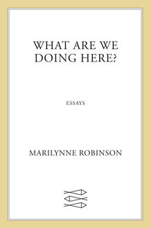 What Are We Doing Here, Marilynne Robinson