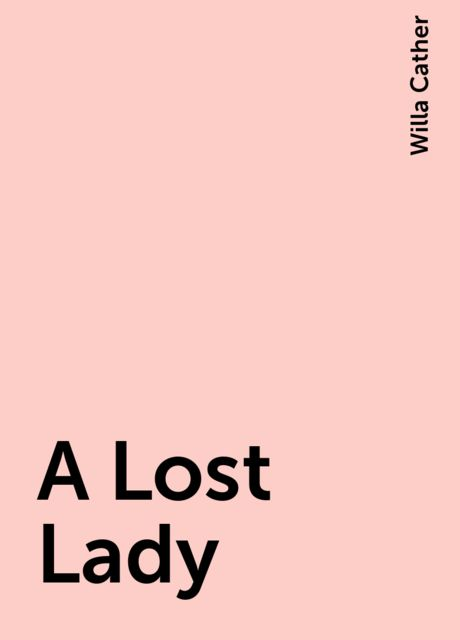 A Lost Lady, Willa Cather
