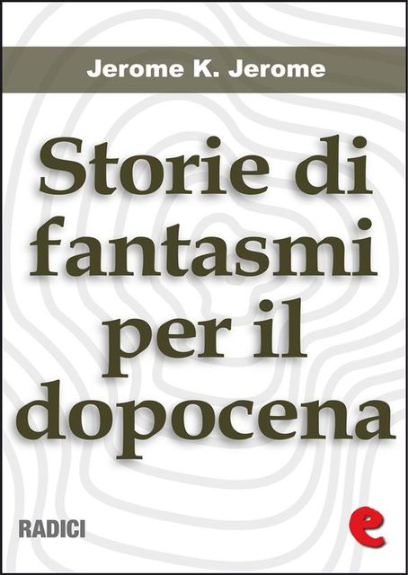 Storie di Fantasmi per il Dopocena (Told After Supper), Jerome K. Jerome