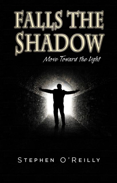 Falls the Shadow~Move Toward the Light, Stephen O' Reilly