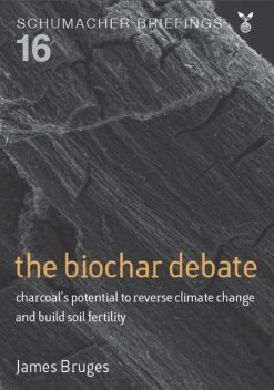 The Biochar Debate, James Bruges