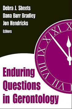 Enduring Questions in Gerontology, Jon, Bradley, Hendricks, Debra, Dana Burr, Sheets