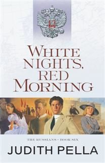 White Nights, Red Morning (The Russians Book #6), Judith Pella