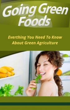 Going Green Foods – Everything You Need to Know About Green Agriculture, Lucifer Heart